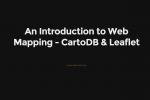 Intro to Web Mapping: CartoDB & Leaflet Presentation